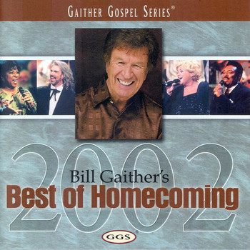 Bill & Gloria Gaither - Bill Gaither's Best Of Homecoming 2002