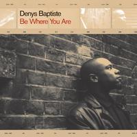 Denys Baptiste - Be Where You Are