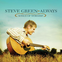 Steve Green - Always - Songs Of Worship