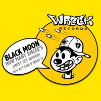 Black Moon - HOW MANY EMCEE's (MUST GET DISSED) b/w ACT LIKE U WANT IT (Explicit)