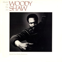 Woody Shaw - Master Of The Art