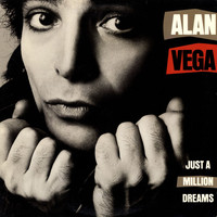 Alan Vega - Just A Million Dreams