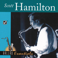Scott Hamilton - Ballad Essentials