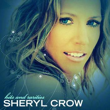 Sheryl Crow - Sheryl Crow - Hits and Rarities (International Version)