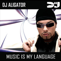 DJ Aligator Project - Music Is My Language