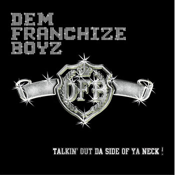 Dem Franchize Boyz - Talkin' Out Da Side Of Ya Neck