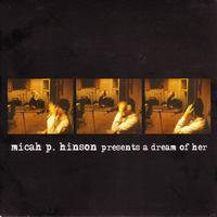 Micah P. Hinson - A Dream Of Her