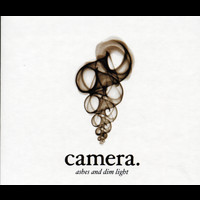 Camera - Ashes And Dim Light