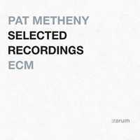 Pat Metheny - Selected Recordings