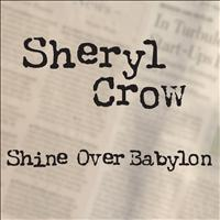 Sheryl Crow - Shine Over Babylon