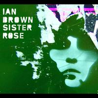 Ian Brown - Sister Rose (UK Version)