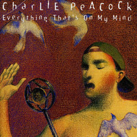 Charlie Peacock - Everything That's On My Mind