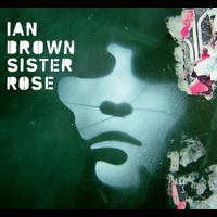 Ian Brown - Sister Rose (Digital Download - Remix)