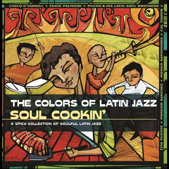 Various Artists - The Colors Of Latin Jazz: Soul Cookin'