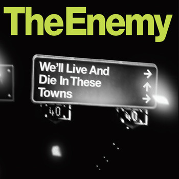 The Enemy - We'll Live and Die In These Towns