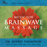 Dr. Jeffrey Thompson - Music for Brainwave Massage