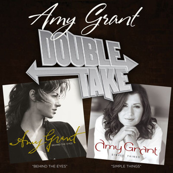 Amy Grant - Double Take: Simple Things & Behind The Eyes