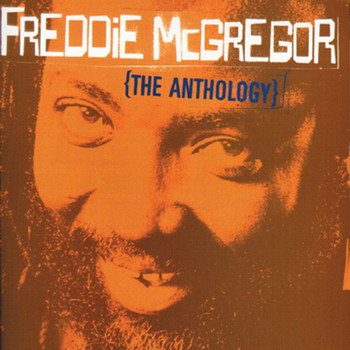 Freddie McGregor - Freddie McGregor: The Anthology