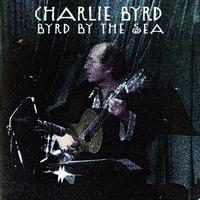 Charlie Byrd - Byrd By The Sea