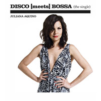 Juliana Aquino - DISCO [meets] BOSSA (the single)