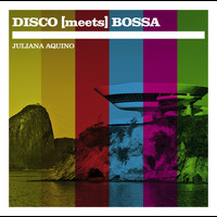 Juliana Aquino - DISCO [meets] BOSSA