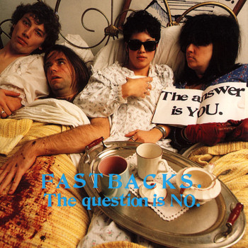 Fastbacks - The Question Is No