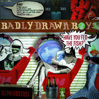 Badly Drawn Boy - Have You Fed The Fish