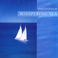 Tony O'Connor - Whispering Sea