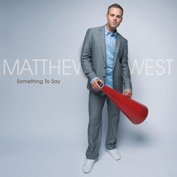 Matthew West - Something To Say