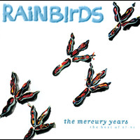 Rainbirds - The Mercury Years - The Best Of 87-94
