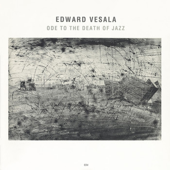 Edward Vesala - Ode To The Death Of Jazz
