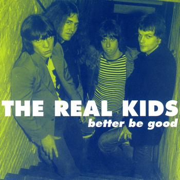 The Real Kids - Better Be Good
