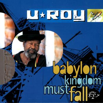 U-Roy - Babylon Kingdom Must Fall
