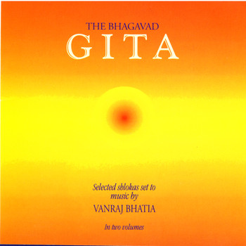 Vanraj Bhatia - The Bhagavad Gita: Selected Shlokas Set To Music By Vanraj Bhatia