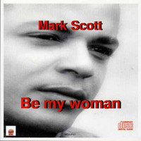 Mark Scott - Be My Woman