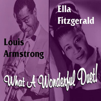 Ella Fitzgerald & Louis Armstrong - What A Wonderful Duet