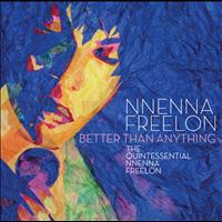 NNENNA FREELON - Better Than Anything: The Quintessential Nnenna Freelon