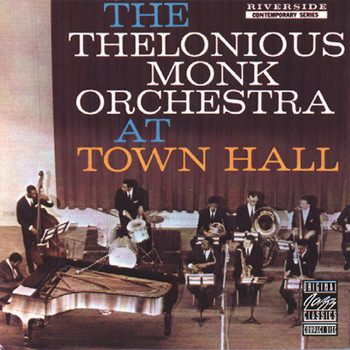 Thelonious Monk - The Thelonious Monk Orchestra At Town Hall