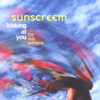 Sunscreem - Looking At You: The Club Anthems