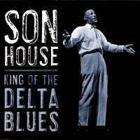 Son House - King Of The Delta Blues