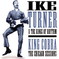Ike Turner & The Kings Of Rhythm - King Cobra: The Chicago Sessions