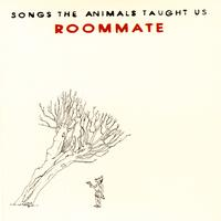 Roommate - Songs The Animals Taught Us