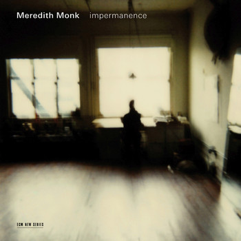 Meredith Monk - Impermanence