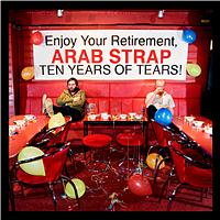 Arab Strap - Ten Years of Tears (Explicit)
