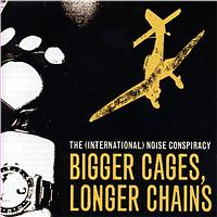 International Noise Conspiracy - Bigger Cages, Longer Chains