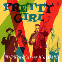 Vincent Vincent And The Villains - Pretty Girl