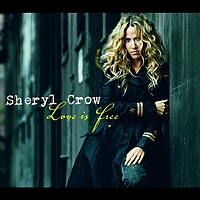 Sheryl Crow - Love Is Free (International Version)