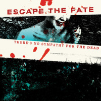 Escape The Fate - There's No Sympathy For The Dead