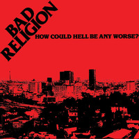Bad Religion - How Could Hell Be Any Worse? (Re-Issue) (Explicit)