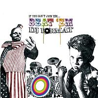 DJ Format - If You Can't Join 'Em… Beat 'Em